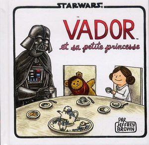 Vador et sa petite princesse