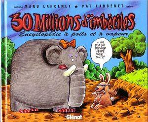 30 Millions d'imbéciles - Encyclopédie à poils et à vapeur