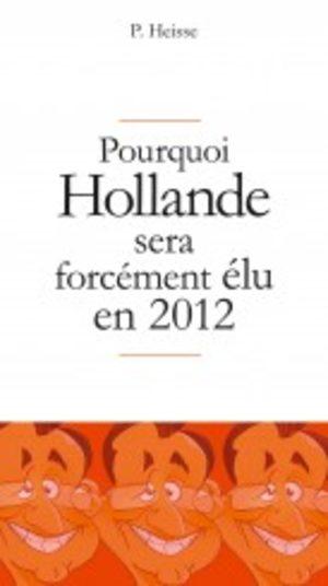 Pourquoi Hollande sera forcément élu en 2012