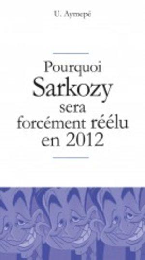 Pourquoi Sarkozy sera forcément réélu en 2012