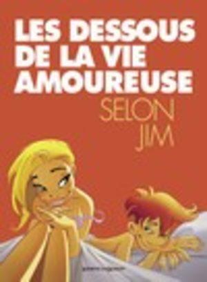 Les dessous de la vie amoureuse selon Jim