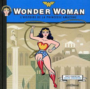 Wonder Woman - L'histoire de la princesse amazone