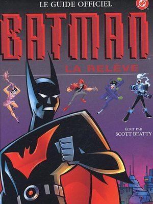 Batman, La Relève - Le Guide Officiel