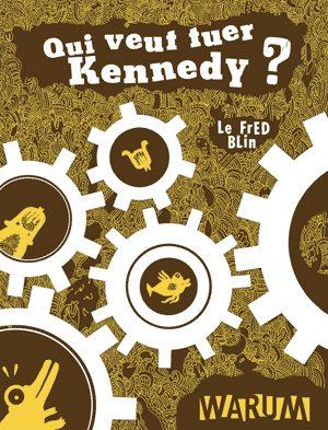 Qui veut tuer Kennedy?