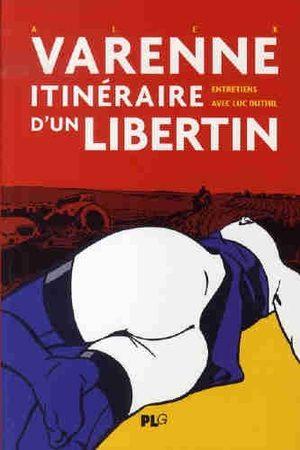 Alex Varenne - Itinéraire d'un libertin