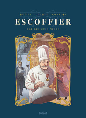 Escoffier: Le roi des cuisiniers