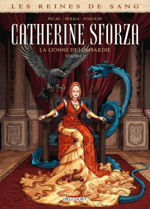 Les reines de sang - Catherine Sforza, la lionne de Lombardie
