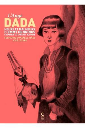 L'ange DADA - heurs et malheurs d'Emmy Hennings, créatrice du cabaret Voltaire