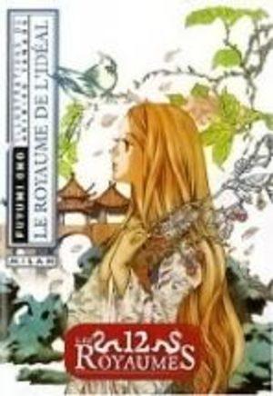 Les 12 Royaumes - Livre 7 - Le Royaume de l'idéal Roman