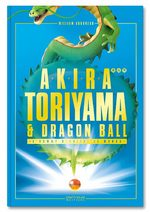 Akira Toriyama et Dragon Ball - Une Histoire Croisée 1 Ouvrage sur le manga