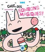 Chic, des bonbons magiques ! Livre illustré