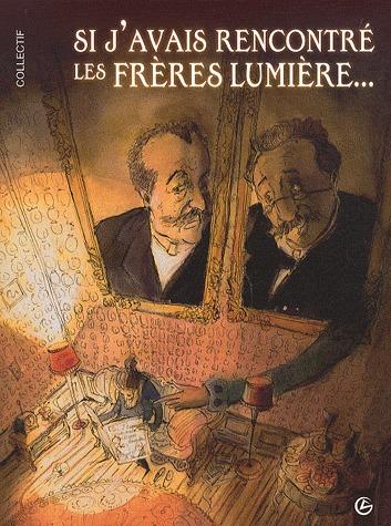 Si j'avais rencontré les frères Lumière édition simple