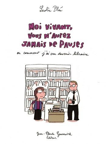 Moi vivant, vous n'aurez jamais de pauses... ou comment j'ai cru devenir libraire