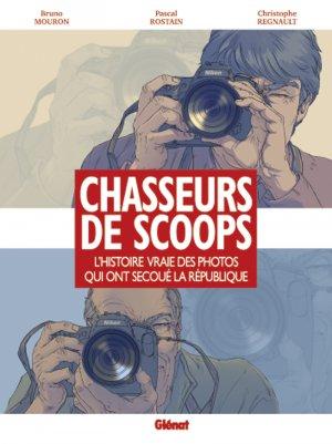 Chasseurs de scoops - L'histoire vraie des photos qui ont secoué la République édition simple