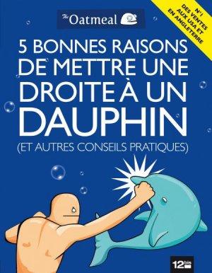5 bonnes raisons de mettre une droite à un dauphin (et autres conseils pratiques) édition simple
