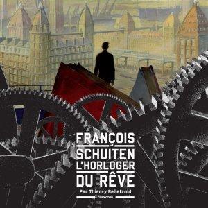François Schuiten, l'horloger du rêve édition deluxe