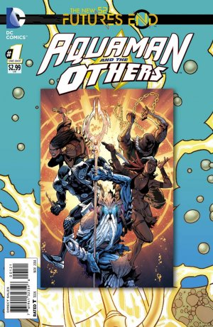 Aquaman and The Others - Futures End # 1 Issues