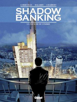 Shadow Banking 1 - Le Pouvoir de l'ombre