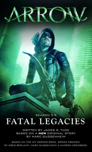 Arrow (Original Novel) 3 - Seaso 5.5: Fatal Legacies