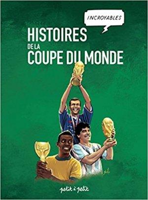 Histoires incroyables de la coupe du monde T.1