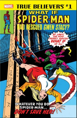 True Believers - What If Spider-Man Had Rescued Gwen Stacy? édition Issue (2018)