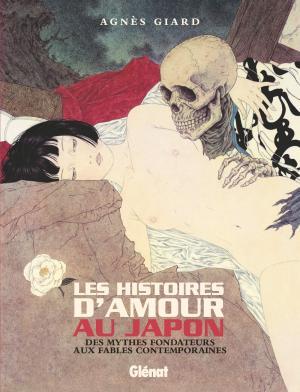 Les histoires d'amour au Japon : Des mythes fondateurs aux fables contemporaines  Réédition 2019