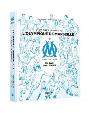 L'histoire illustrée de l'Olympique de Marseille - Un club, une légende T.0
