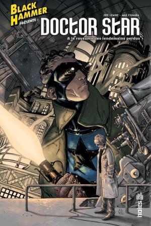 Black hammer présente - doctor star & le royaume des lendemain perdus