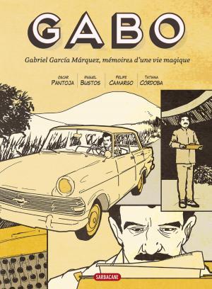 Gabo - Gabriel Garcia Marquez, mémoires d'une vie magique