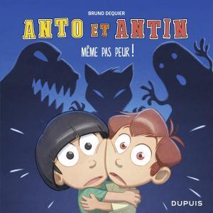 Anto et Antin 1 - Même pas peur !
