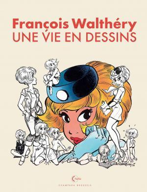 Une vie en dessins 1 - François Walthéry