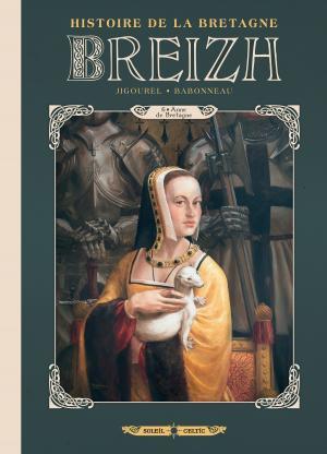 Breizh, l'histoire de la bretagne 6 - Anne de Bretagne
