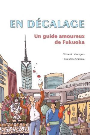 En décalage - un guide amoureux de fukuoka édition simple