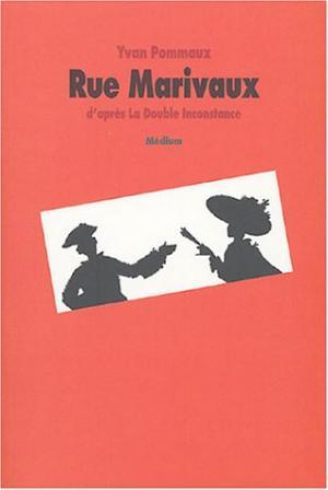 Rue Marivaux : d'après La double inconstance édition simple