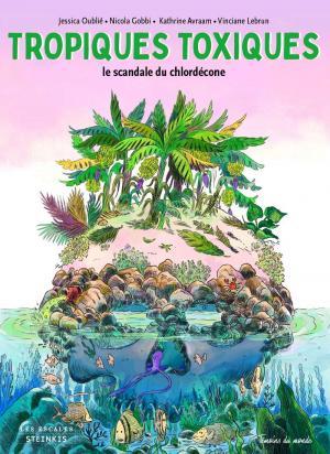 Tropiques toxiques - Le scandale du chlordécone édition simple