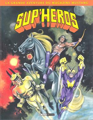 SUP' HEROS - La Grande Aventure du Magazine MUSTANG édition TPB Hardcover (cartonnée)
