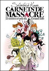 Carnets de Massacre, 13 contes Cruels du Grand Edo édition Simple
