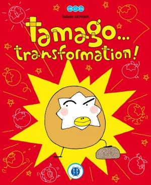 Tamago... Transformation !