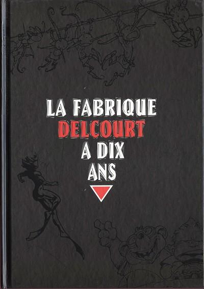 La fabrique Delcourt 1 - La fabrique Delcourt a 10 ans