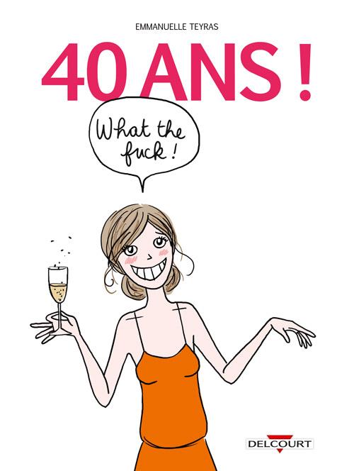 40 ans ! What the Fuck ! 1 -  40 ans ! What the Fuck !