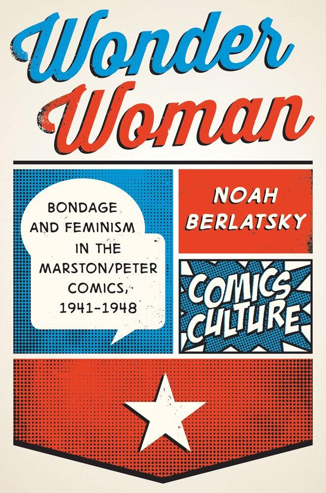 Wonder Woman - Bondage and Feminism in the Marston/Peter Comics 1941-1948 1