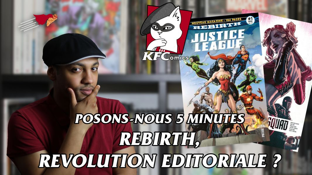 K.F.COMICS : POSONS NOUS 5 MINUTES : REBIRTH, REVOLUTION EDITORIALE ?