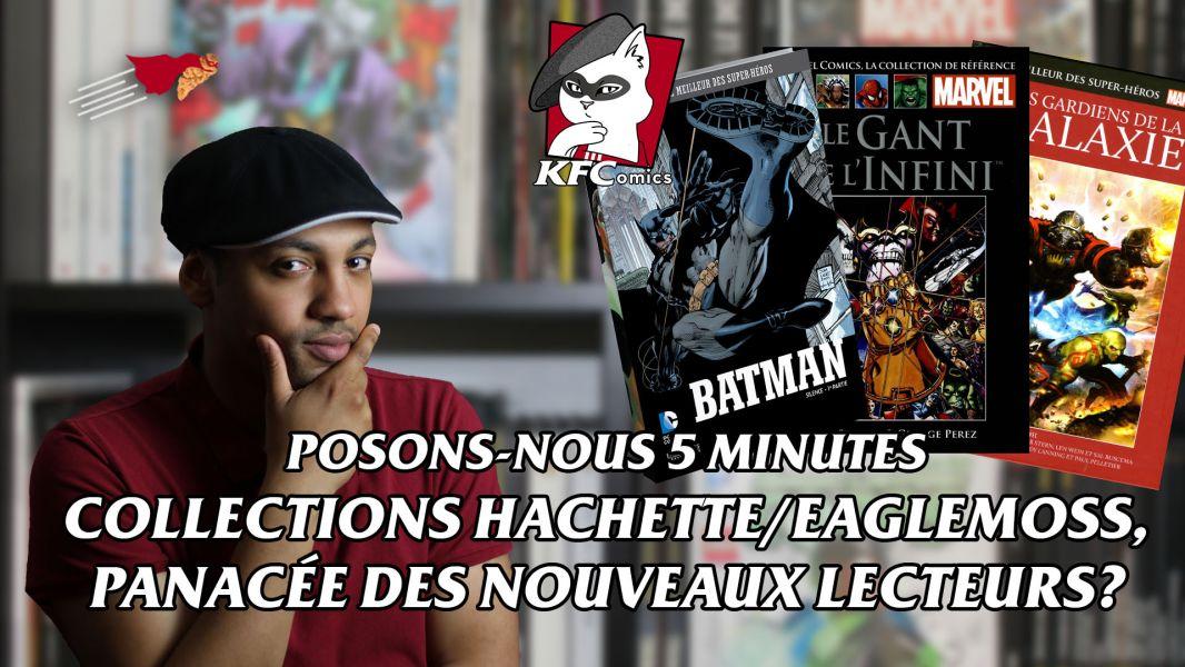 K.F.COMICS : POSONS NOUS 5 MINUTES : COLLECTIONS HACHETTE / EAGLEMOSS, PANACÉE DES NOUVEAUX LECTEURS ?